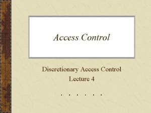 Access Control Discretionary Access Control Lecture 4 Introduction