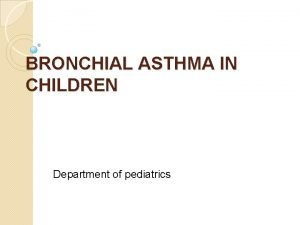 BRONCHIAL ASTHMA IN CHILDREN Department of pediatrics Definition