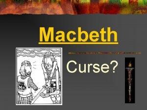 Macbeth Curse n The lore surrounding Macbeth and