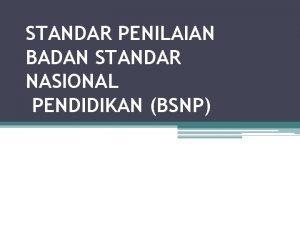 STANDAR PENILAIAN BADAN STANDAR NASIONAL PENDIDIKAN BSNP Dalam