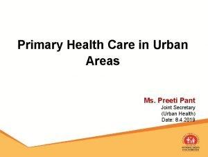 Primary Health Care in Urban Areas Ms Preeti