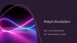 Pohyb ivochov Mgr Lucia Brezniakov Z Nade Hejnej