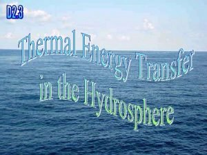 Thermal energy is transferred through the hydrosphere from
