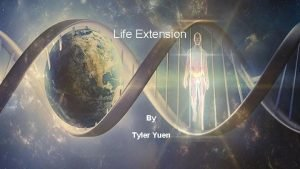 Life Extension By Tyler Yuen Are humans becoming