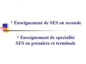 Enseignement de SES en seconde Enseignement de spcialit