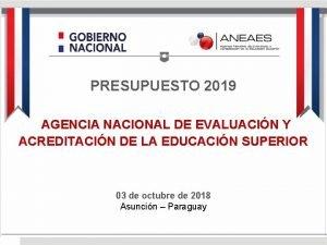 PRESUPUESTO 2019 AGENCIA NACIONAL DE EVALUACIN Y ACREDITACIN