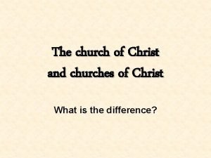 The church of Christ and churches of Christ