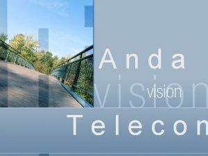 Anda Telecom Anda Telecom n Young dynamic company