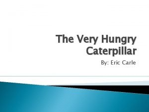 The Very Hungry Caterpillar By Eric Carle What