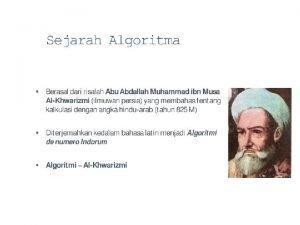 Definisi Algoritma Algoritma adalah urutan langkahlangkah logis yang