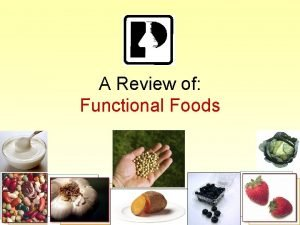 A Review of Functional Foods 2006 Functional Foods