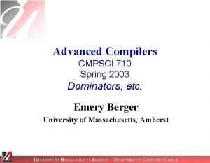 Advanced Compilers CMPSCI 710 Spring 2003 Dominators etc