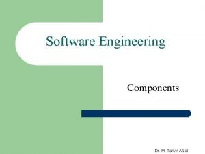 Software Engineering Components Dr M Tanvir Afzal Components