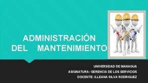 ADMINISTRACIN DEL MANTENIMIENTO UNIVERSIDAD DE MANAGUA ASIGNATURA GERENCIA