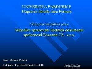 UNIVERZITA PARDUBICE Dopravn fakulta Jana Pernera Obhajoba bakalsk