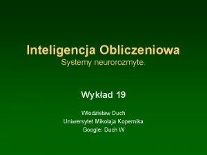 Inteligencja Obliczeniowa Systemy neurorozmyte Wykad 19 Wodzisaw Duch