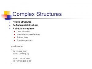 Complex Structures Nested Structures Self referential structures A