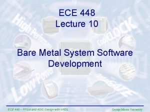 ECE 448 Lecture 10 Bare Metal System Software