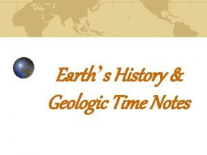 Earths History Geologic Time Notes How Changes Occur