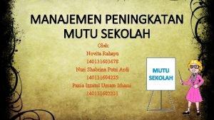 MANAJEMEN PENINGKATAN MUTU SEKOLAH Oleh Novita Rahayu 140131603678