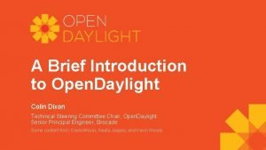 A Brief Introduction to Open Daylight Colin Dixon