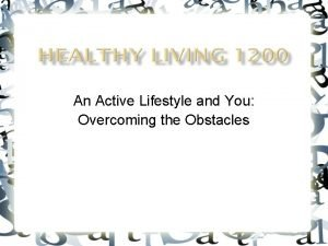An Active Lifestyle and You Overcoming the Obstacles