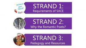 STRAND 1 Requirements of SACE STRAND 2 Why