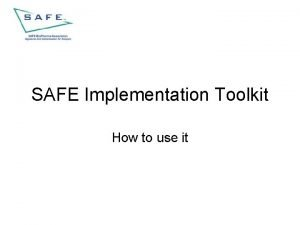 SAFE Implementation Toolkit How to use it Implementation