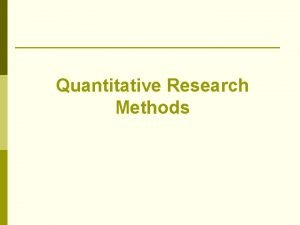 Quantitative Research Methods Types of Psychological Research Quantitative