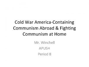 Cold War AmericaContaining Communism Abroad Fighting Communism at
