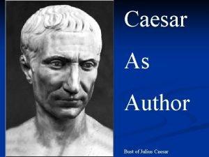 Caesar As Author Bust of Julius Caesar Caesar