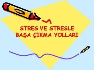 STRES VE STRESLE BAA IKMA YOLLARI Stres nedir