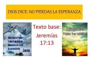DIOS DICE NO PIERDAS LA ESPERANZA Texto base