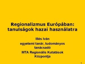 Regionalizmus Eurpban tanulsgok hazai hasznlatra Ills Ivn egyetemi