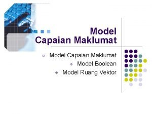 Model Capaian Maklumat Model Boolean Model Ruang Vektor
