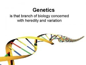 Genetics is that branch of biology concerned with