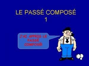 LE PASS COMPOS 1 JAI APPRIS LE PASS