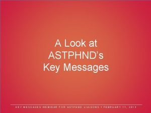 A Look at ASTPHNDs Key Messages KEY MESSAGES