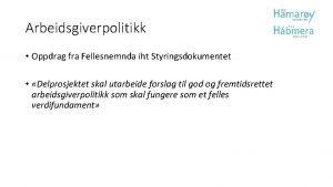 Arbeidsgiverpolitikk Oppdrag fra Fellesnemnda iht Styringsdokumentet Delprosjektet skal