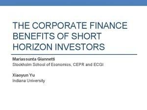 THE CORPORATE FINANCE BENEFITS OF SHORT HORIZON INVESTORS