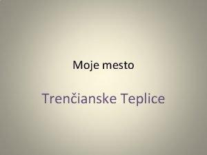 Moje mesto Trenianske Teplice Moje mestoPoloha Nachdza sa