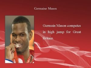 Germaine Mason Germain Mason competes in high jump