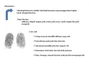 Biometrics Teknologi biometrics adalah teknologi kemanan yang menggunakan