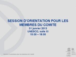 SESSION DORIENTATION POUR LES MEMBRES DU COMITE 31