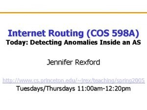 Internet Routing COS 598 A Today Detecting Anomalies