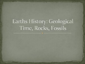 Earths History Geological Time Rocks Fossils Geological Time