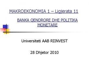 MAKROEKONOMIA 1 Ligjerata 11 BANKA QENDRORE DHE POLITIKA