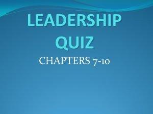 LEADERSHIP QUIZ CHAPTERS 7 10 True or False