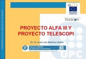 PROGRAMA ALFA III y PROYECTO TELESCOPI PROYECTO ALFA