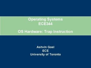 Operating Systems ECE 344 OS Hardware Trap Instruction